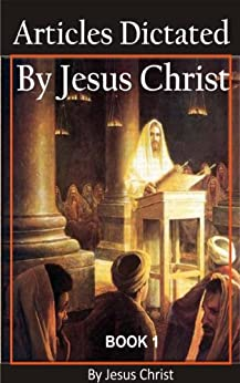 Articles dictated by Jesus Christ. Book One by [Christianto, Victor]
