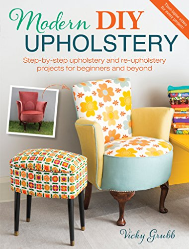 Modern DIY Upholstery: Step-by-Step Upholstery and Reupholstery Projects for Beginners and Beyond by David & Charles