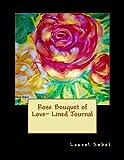Rose Bouquet of Love~ Lined Journal, Laurel Sobol, 1495955540
