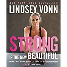 Strong Is the New Beautiful: Embrace Your Natural Beauty, Eat Clean, and Harness Your Power