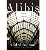 Alibis: Essays on Elsewhere [ ALIBIS: ESSAYS ON ELSEWHERE ] by Aciman, Andre (Author) Sep-27-2011 [ Hardcover ]