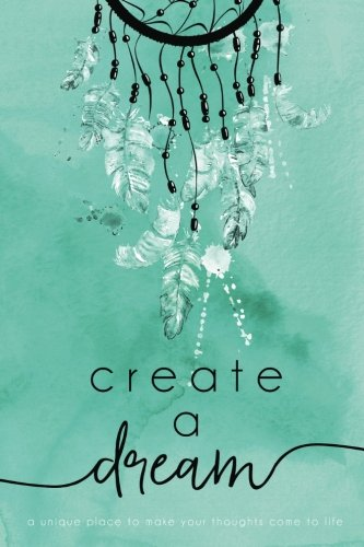 Create A Dream (Feathers): A unique place to make your thoughts come to life. (Volume 1) ()