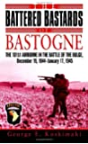 The Battered Bastards of Bastogne: The 101st Airborne and the Battle of the Bulge, December 19,1944-January 17,1945