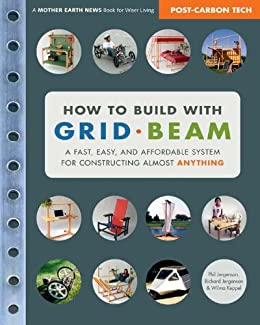 How to Build with Grid Beam: A Fast, Easy and Affordable System for Constructing Almost Anything by [Jergenson, Phil, Jergenson, Richard, Keppel, Wilma]