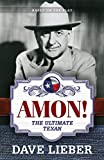 AMON! The Ultimate Texan: The Amon Carter Story