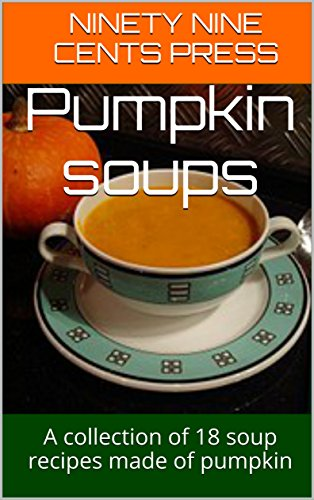 lection of 18 soup recipes made of pumpkin (Pumpkin Soup Recipe)
