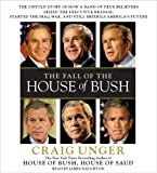 img - for The Fall of the House of Bush: The Untold Story of How a Band of True Believers Seized the Executive Branch, Started the Iraq War, and Still Imperils America's Future book / textbook / text book
