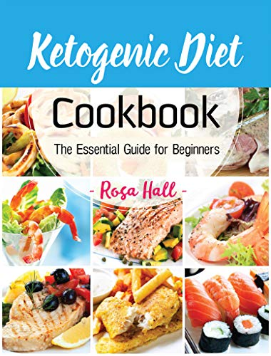 Ketogenic Diet Cookbook: The Essential Guide for Beginners by Rosa Hall