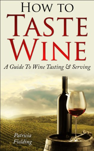 How To Taste Wine: A Guide To Wine Tasting & Serving by Patricia Fielding