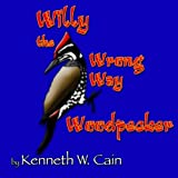 Willy the Wrong Way Woodpecker, Kenneth Cain, 1478286490