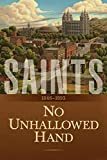 Saints: The Story of the Church of Jesus Christ in the Latter Days: Volume 2: No Unhallowed Hand: 1846-1893
