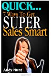 QUICK... 7 Ways to Get Super Sales Smart, Andy Hunt, 1495933520
