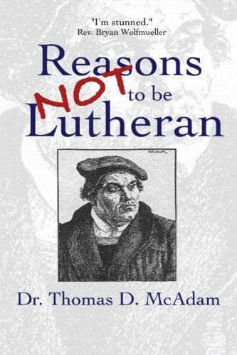 Download Reasons Not to Be Lutheran: A Complete, Exhaustive and Certain Guide pdf