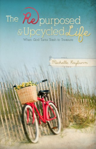 The Repurposed and Upcycled Life: When God Turns Trash to Treasure by [Rayburn, Michelle]
