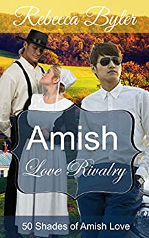 Amish Romance: Amish Love Rivalry (AMISH ROMANCE FICTION): Amish Love Stories Series: 50 Shades of Amish Love by [Byler, Rebecca]
