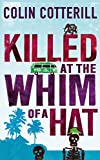 Front cover for the book Killed at the Whim of a Hat by Colin Cotterill