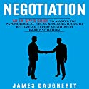 Negotiation: An Ex-Spy's Guide to Master the Psychological Tricks & Talking Tools to Become an Expert Negotiator in Any Situation  Audiobook by James Daugherty Narrated by Tom Taverna
