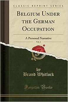 Belgium Under the German Occupation, Vol. 2: A Personal Narrative (Classic Reprint)