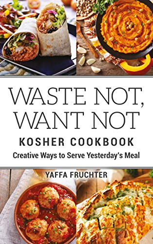 Waste Not, Want Not Kosher Cookbook: Creative Ways to Serve Yesterday's Meal by Yaffa Fruchter