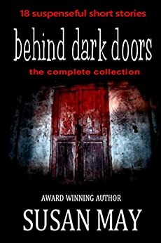 Behind Dark Doors (the complete collection) by [May, Susan]