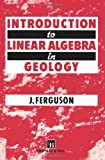 Introduction to Linear Algebra in Geology, Ferguson, J., 0412493500
