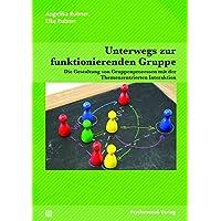 Unterwegs zur funktionierenden Gruppe: Die Gestaltung von Gruppenprozessen mit der Themenzentrierten Interaktion (Therapie & Beratung)