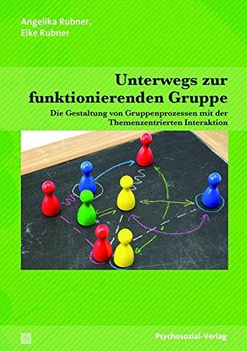 Unterwegs zur funktionierenden Gruppe: Die Gestaltung von Gruppenprozessen mit der Themenzentrierten Interaktion (Therapie & Beratung) Taschenbuch – 1. Juni 2016 Dr. Angelika Rubner Dr. Eike Rubner Psychosozial-Verlag 383792579X