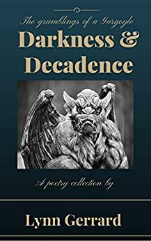 Darkness and Decadence: The Grumblings of a Gargoyle by [Gerrard, Lynn]