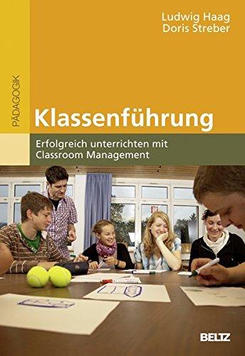 Klassenführung: Erfolgreich unterrichten mit Classroom Management (BildungsWissen Lehramt) Taschenbuch – 7. März 2012 Ludwig Haag Doris Streber Beltz 3407256779