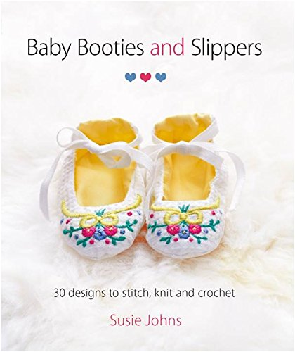 Baby Booties And Slippers 30 Designs To Stitch Knit And Crochet