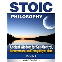Stoic Philosophy: Ancient Wisdom for Self-Control, Perseverance, and Tranquility of Mind (Stoicism Book 1)