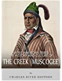 Native American Tribes: The History and Culture of the Creek (Muskogee)