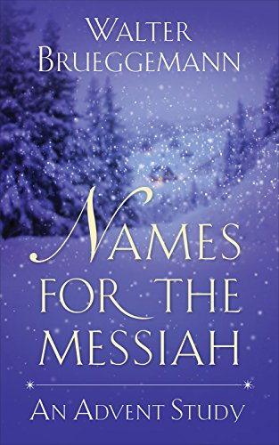 Names for the messiah an advent study kindle edition by walter names for the messiah an advent study by brueggemann walter fandeluxe Images