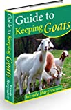 Guide to Keeping Goats--Raising Goats for Fun and Profit! AAA+++ New Version