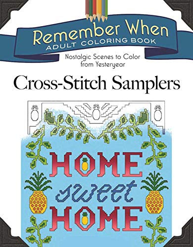 (Remember When: Cross-Stitch Samplers: Nostalgic Scenes to Color from Yesteryear (Remember When Adult Coloring Book))