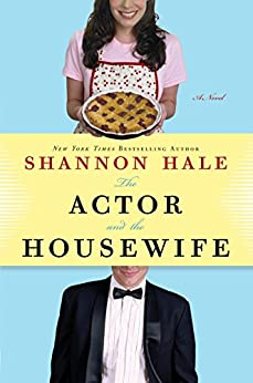 The Actor and the Housewife: A Novel by [Hale, Shannon]