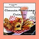 The Autism Mom Cooks Gluten-Free Casein-Free Classic American Cuisine