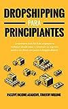 Dropshipping para principiantes: La manera más fácil de empezar a trabajar desde casa y construir su ingreso pasivo en línea con poco o ningún dinero (Spanish Edition)