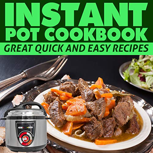 INSTANT POT COOKBOOK: Great quick and easy recipes. Instant pot recipes book – Instant pot CookBook for beginners and Advanced Users by Louis Borl