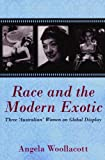 Race and the Modern Exotic, Angela Woollacott, 1921867124