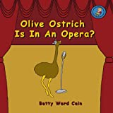 Olive Ostrich Is in an Opera?, Betty Cain, 1480153397