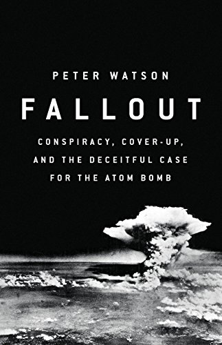 Book Fallout: Conspiracy, Cover-Up, and the Deceitful Case for the Atom Bomb<br />R.A.R
