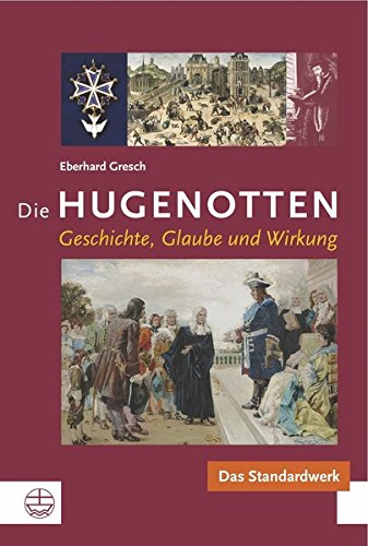 Die Hugenotten: Geschichte, Glaube und Wirkung