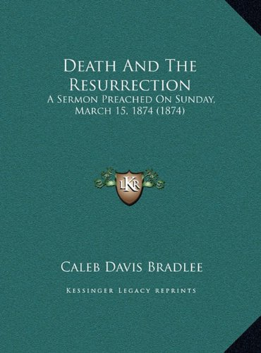 Download Death And The Resurrection: A Sermon Preached On Sunday, March 15, 1874 (1874) pdf