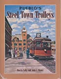 img - for Pueblo's Steel Town Trolleys by Morris Cafky (2000-02-03) book / textbook / text book