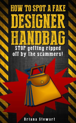 How to Spot a Fake Designer Handbag: Stop Being Ripped off by Scammers: Learn How to Spot a Fake Designer Handbag for 1 mile away (Louis Fake Vuitton Handbags)