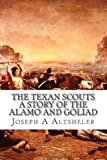 The Texan Scouts a Story of the Alamo and Goliad, Joseph A. Altsheler, 1484152212