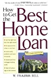 How to Get the Best Home Loan, W. Frazier Bell, 0471415111