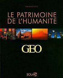 Le patrimoine de l'humanité. 25 ans d'images GEO par Gouvion