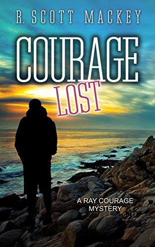 Courage Lost: A Ray Courage Mystery by [Mackey, R. Scott]